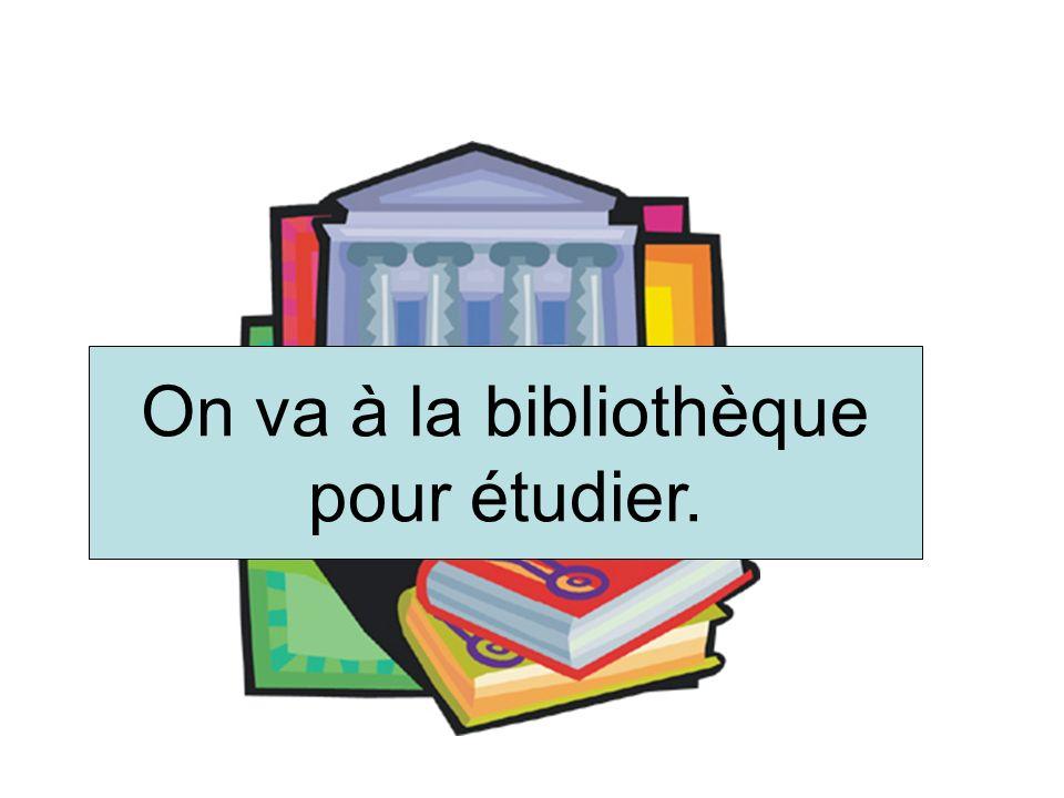 On va à la bibliothèque pour étudier.