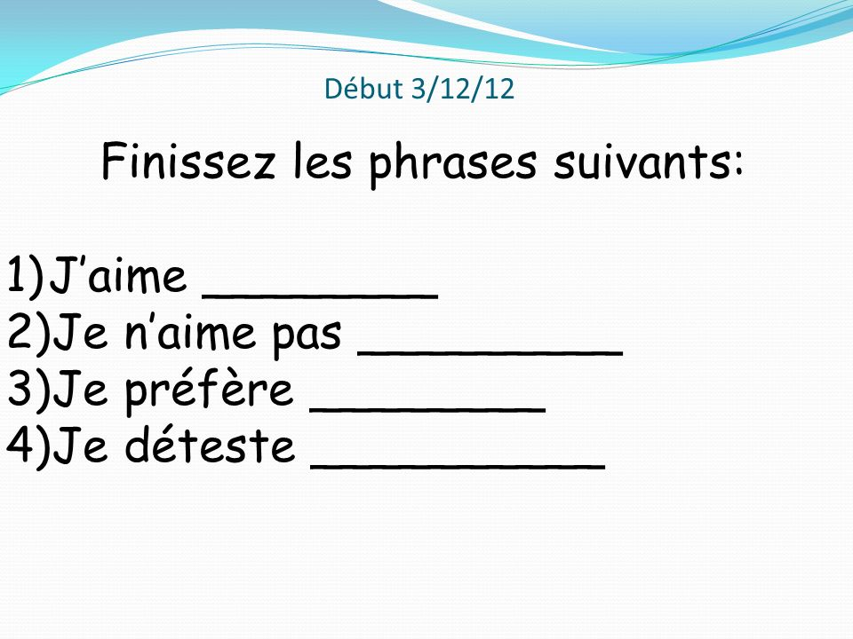 Finissez les phrases suivants: