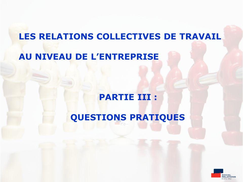 LES RELATIONS COLLECTIVES DE TRAVAIL AU NIVEAU DE L'ENTREPRISE PARTIE III : QUESTIONS PRATIQUES