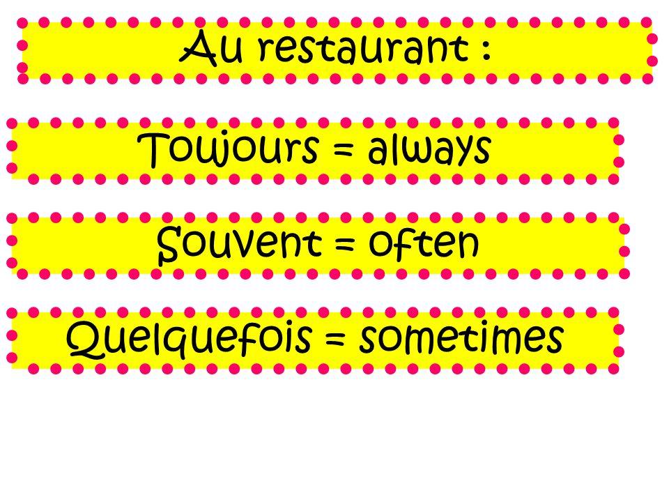 Quelquefois = sometimes
