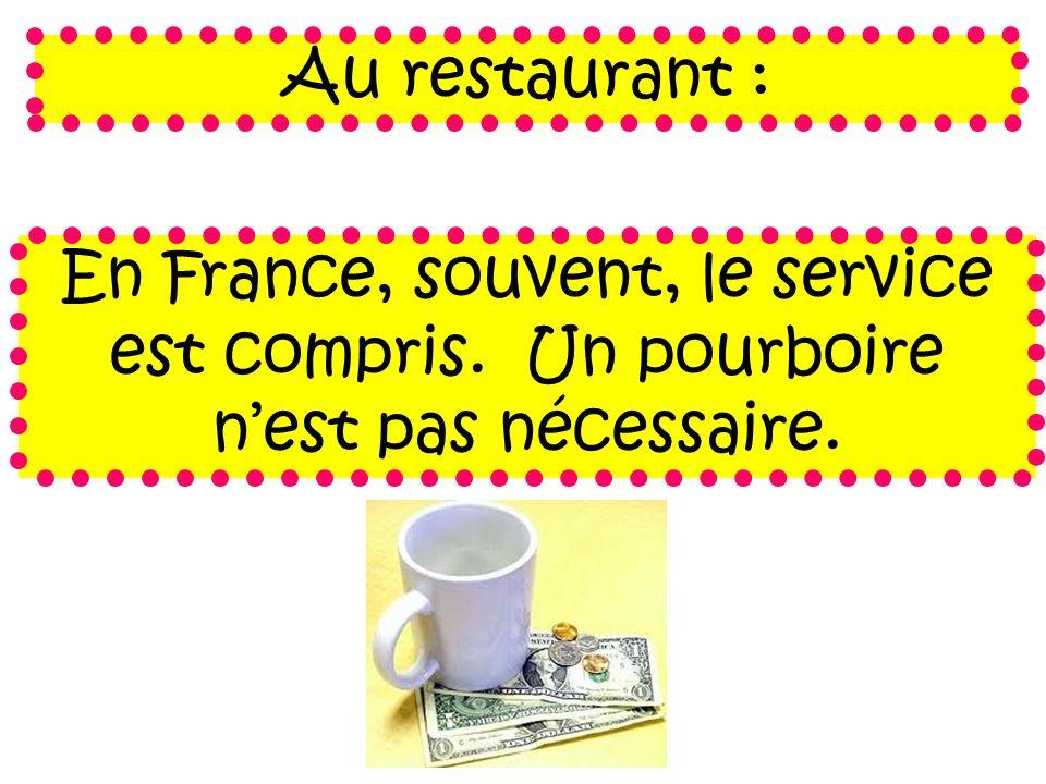 Au restaurant : En France, souvent, le service est compris. Un pourboire n'est pas nécessaire.