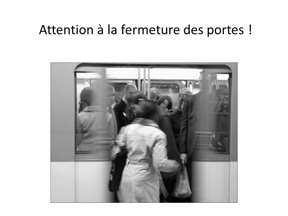 Attention à la fermeture des portes !