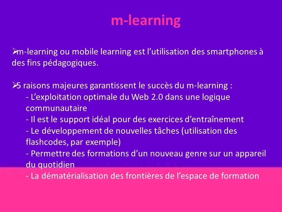 m-learning m-learning ou mobile learning est l'utilisation des smartphones à des fins pédagogiques.