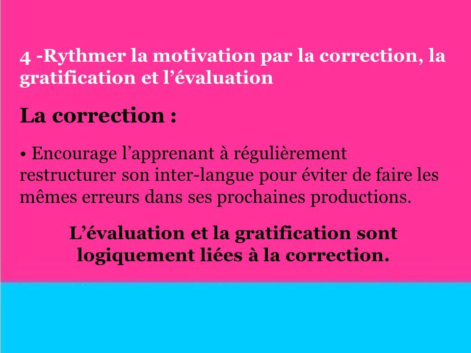4 -Rythmer la motivation par la correction, la gratification et l'évaluation