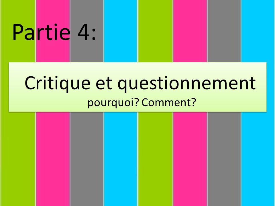 Partie 4: Critique et questionnement pourquoi Comment