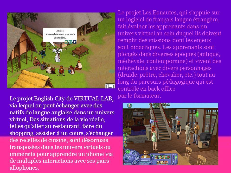Le projet Les Eonautes, qui s'appuie sur un logiciel de français langue étrangère, fait évoluer les apprenants dans un univers virtuel au sein duquel ils doivent remplir des missions dont les enjeux sont didactiques. Les apprenants sont plongés dans diverses époques (antique,