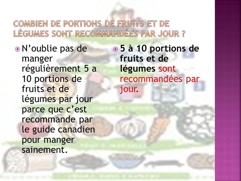 5 à 10 portions de fruits et de légumes sont recommandées par jour.