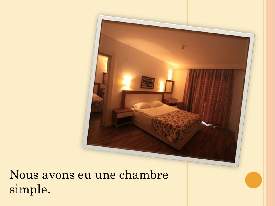 Nous avons eu une chambre simple.