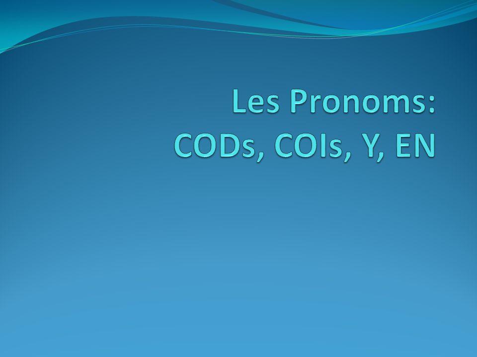 Les Pronoms: CODs, COIs, Y, EN