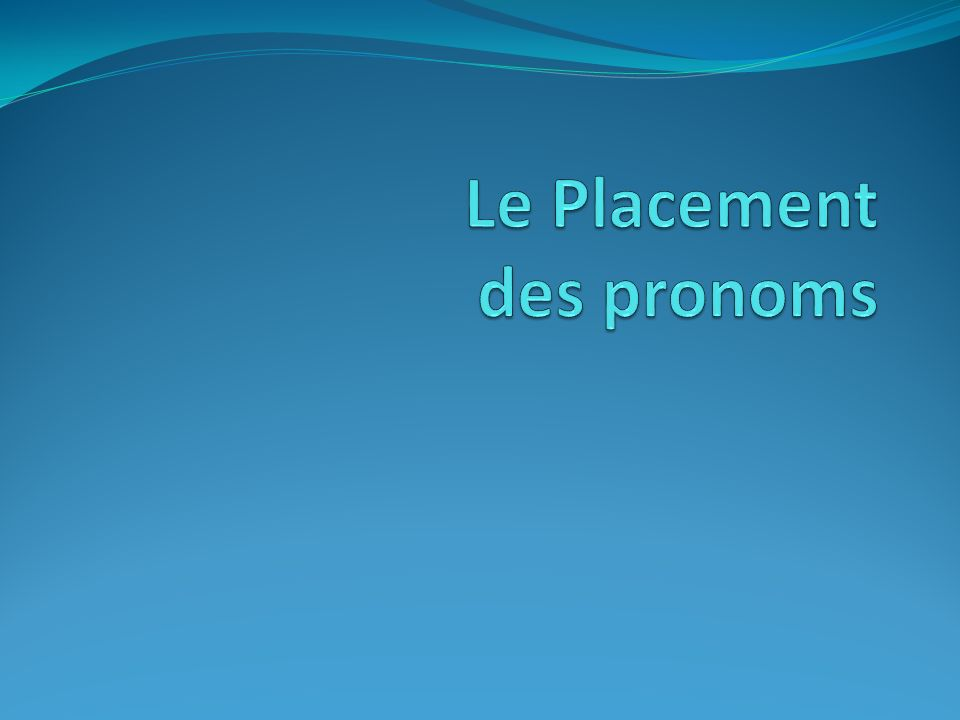 Le Placement des pronoms