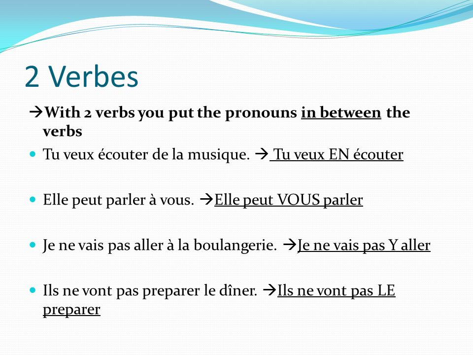 2 Verbes With 2 verbs you put the pronouns in between the verbs