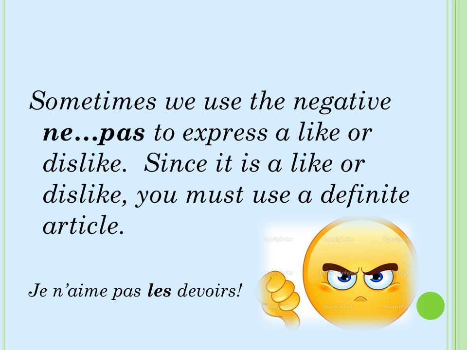 Sometimes we use the negative ne…pas to express a like or dislike