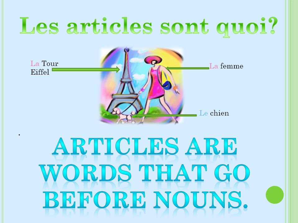 Articles are words that go before nouns.