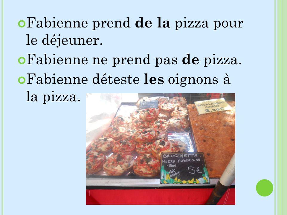 Fabienne prend de la pizza pour le déjeuner.