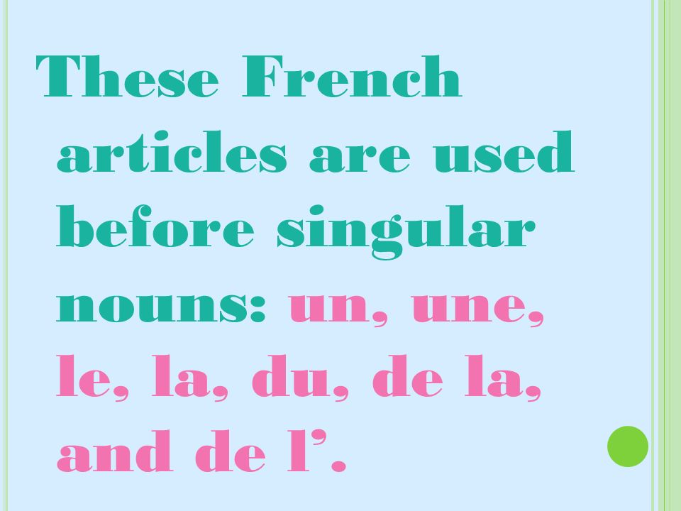 These French articles are used before singular nouns: un, une, le, la, du, de la, and de l'.
