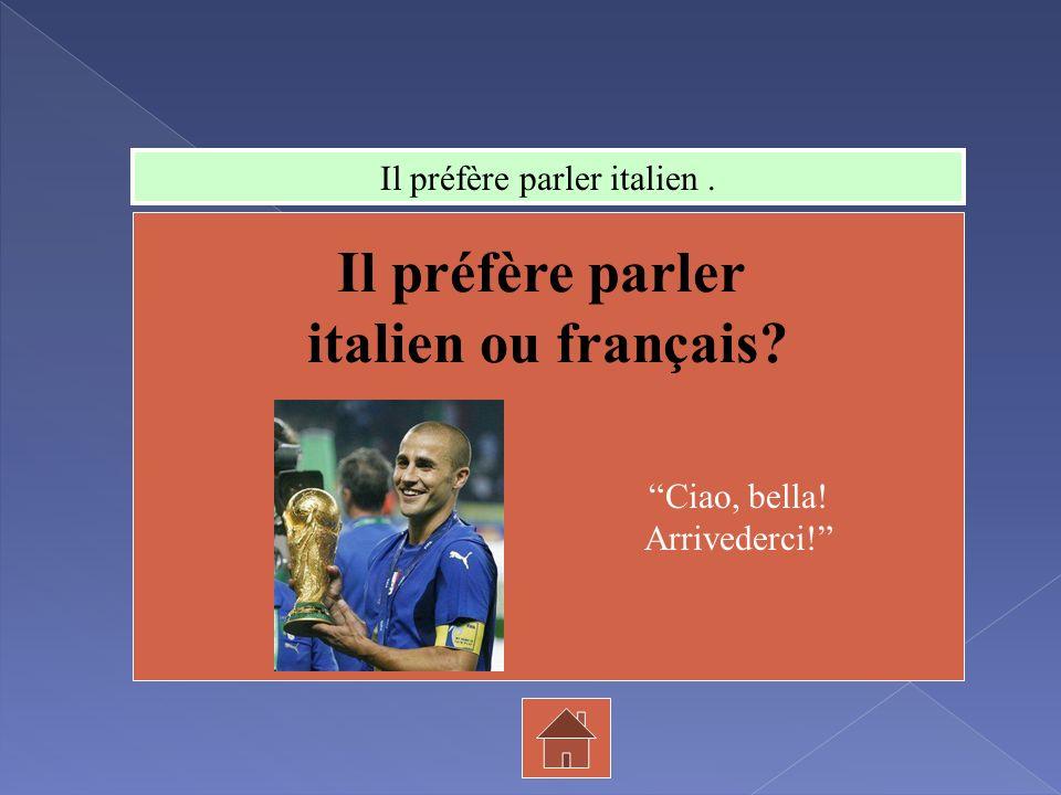 Il préfère parler italien ou français