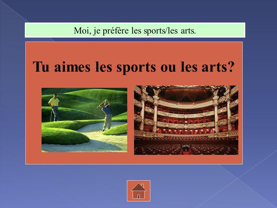 Tu aimes les sports ou les arts