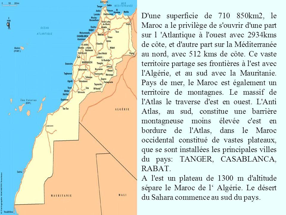 D une superficie de 710 850km2, le Maroc a le privilège de s ouvrir d une part sur l Atlantique à l ouest avec 2934kms de côte, et d autre part sur la Méditerranée au nord, avec 512 kms de côte.