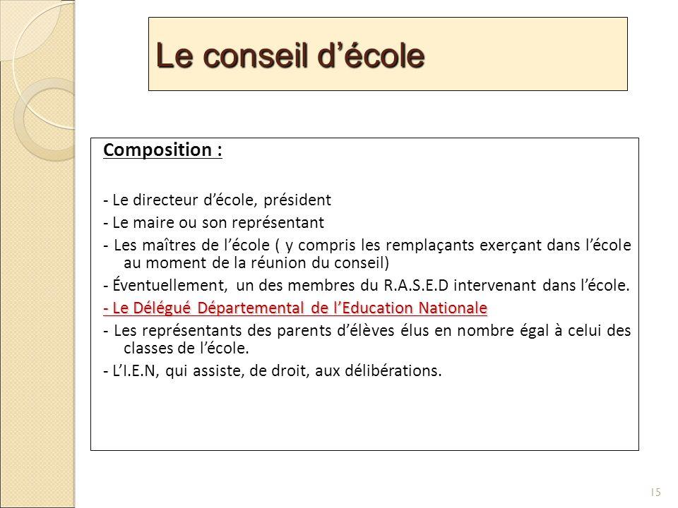 Le conseil d'école Composition : - Le directeur d'école, président