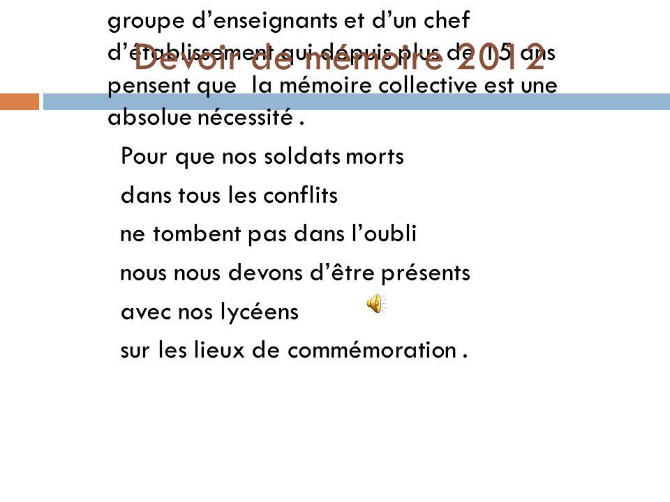 Le devoir de mémoire 2012 est la volonté d'un groupe d'enseignants et d'un chef d'établissement qui depuis plus de 15 ans pensent que la mémoire collective est une absolue nécessité .
