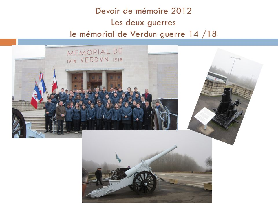 Devoir de mémoire 2012 Les deux guerres le mémorial de Verdun guerre 14 /18