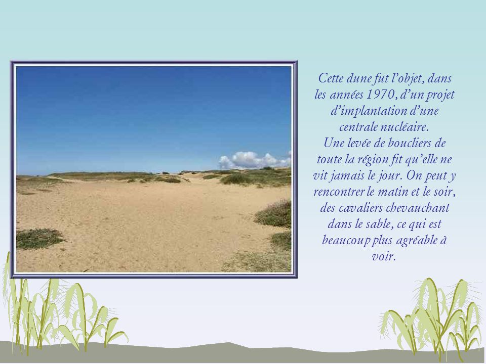 Cette dune fut l'objet, dans les années 1970, d'un projet d'implantation d'une centrale nucléaire.