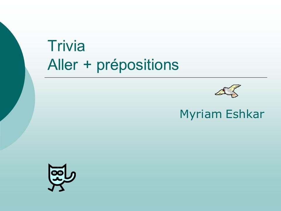 Trivia Aller + prépositions