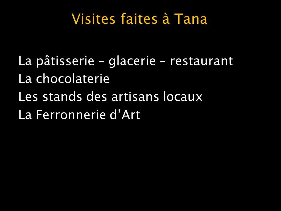 Visites faites à Tana La pâtisserie – glacerie – restaurant La chocolaterie Les stands des artisans locaux La Ferronnerie d'Art