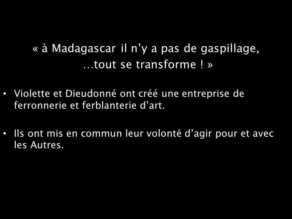 « à Madagascar il n'y a pas de gaspillage,