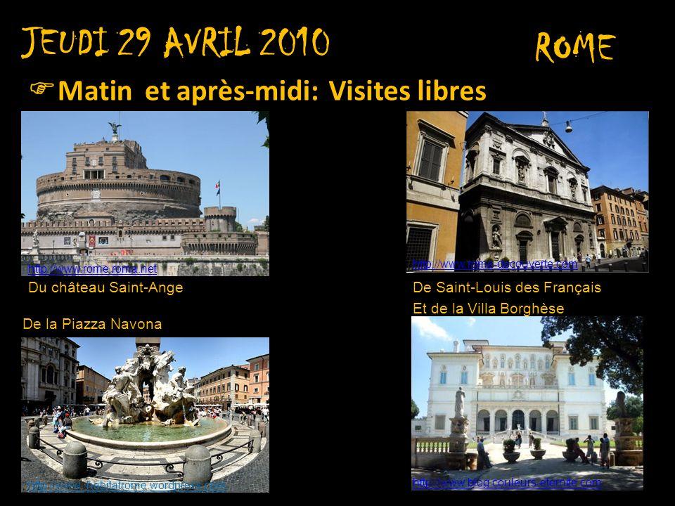 JEUDI 29 AVRIL 2010 ROME Matin et après-midi: Visites libres