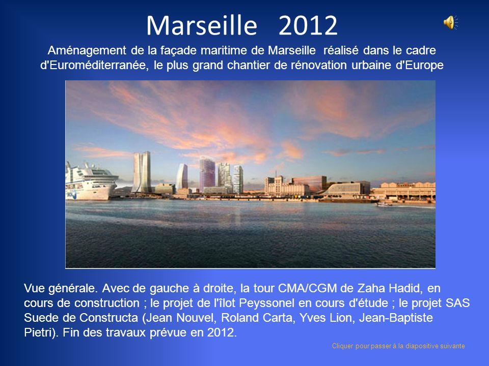 Marseille 2012 Aménagement de la façade maritime de Marseille réalisé dans le cadre d Euroméditerranée, le plus grand chantier de rénovation urbaine d Europe