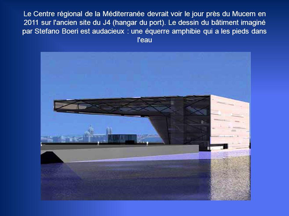 Le Centre régional de la Méditerranée devrait voir le jour près du Mucem en 2011 sur l ancien site du J4 (hangar du port).