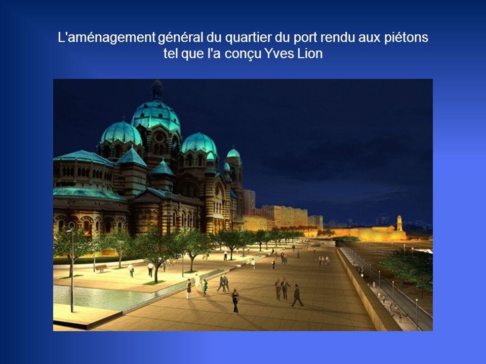 L aménagement général du quartier du port rendu aux piétons tel que l a conçu Yves Lion