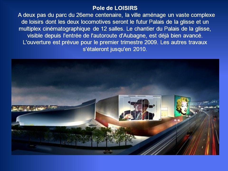 Pole de LOISIRS A deux pas du parc du 26eme centenaire, la ville aménage un vaste complexe de loisirs dont les deux locomotives seront le futur Palais de la glisse et un multiplex cinématographique de 12 salles.