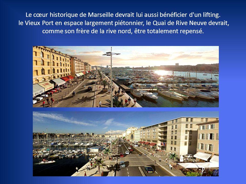 Le cœur historique de Marseille devrait lui aussi bénéficier d un lifting.
