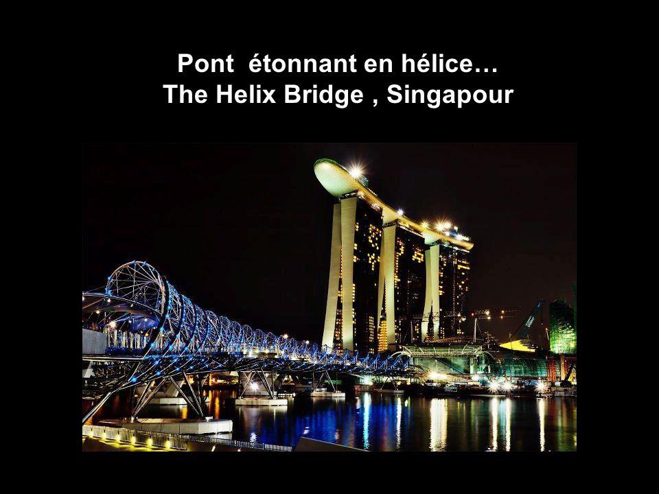 Pont étonnant en hélice… The Helix Bridge , Singapour