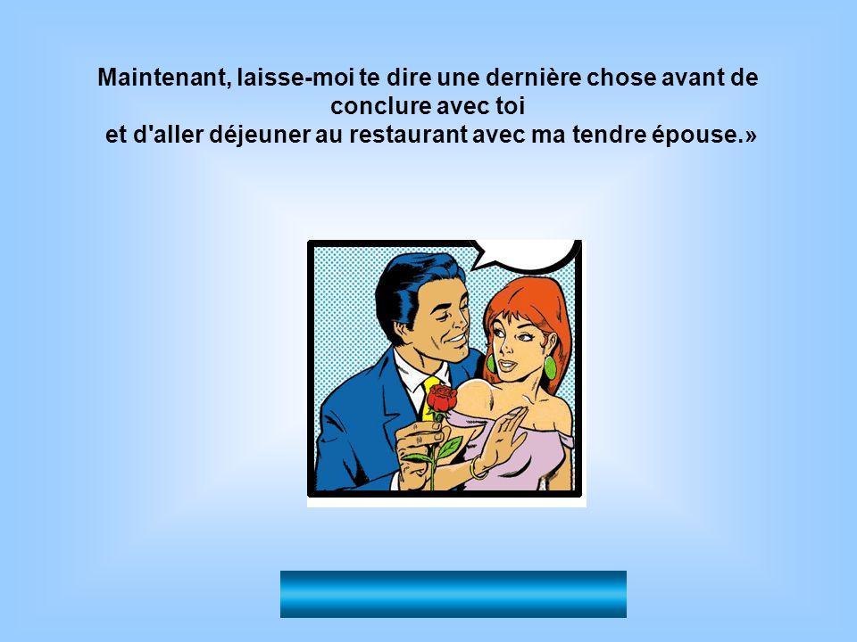 et d aller déjeuner au restaurant avec ma tendre épouse.»