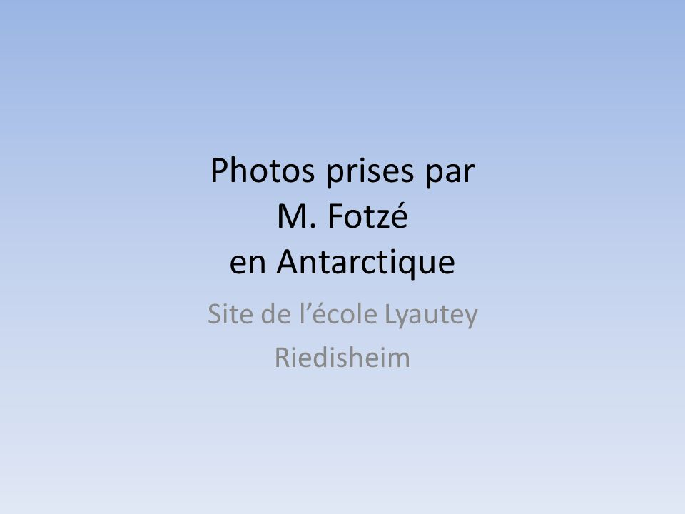 Photos prises par M. Fotzé en Antarctique