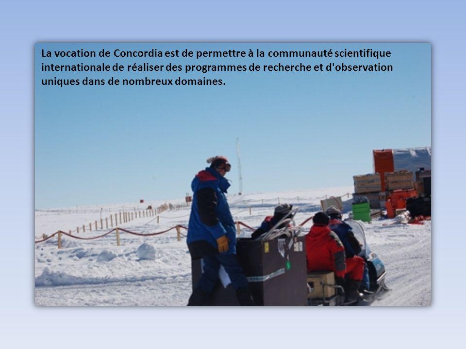 La vocation de Concordia est de permettre à la communauté scientifique internationale de réaliser des programmes de recherche et d observation uniques dans de nombreux domaines.