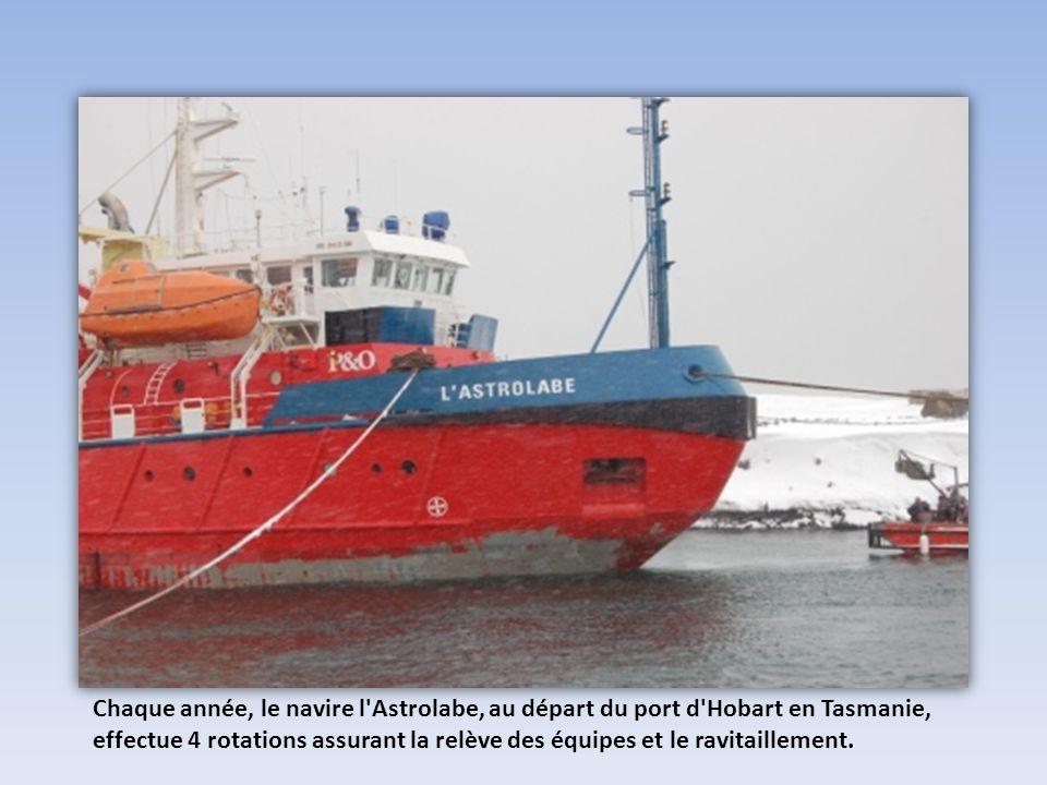Chaque année, le navire l Astrolabe, au départ du port d Hobart en Tasmanie, effectue 4 rotations assurant la relève des équipes et le ravitaillement.