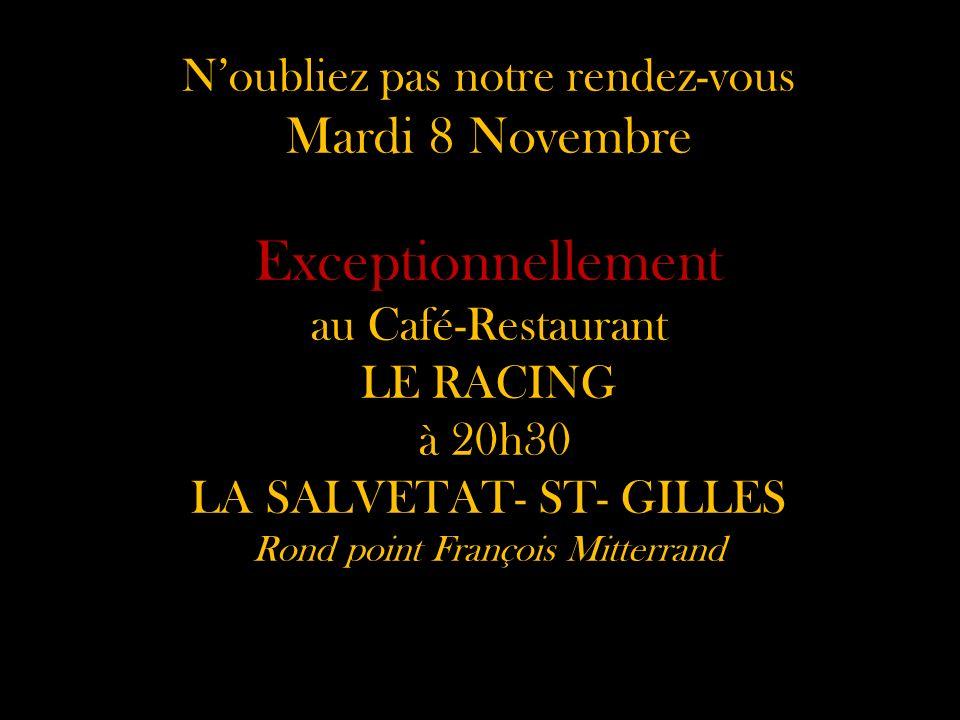 N'oubliez pas notre rendez-vous Mardi 8 Novembre Exceptionnellement au Café-Restaurant LE RACING à 20h30 LA SALVETAT- ST- GILLES Rond point François Mitterrand