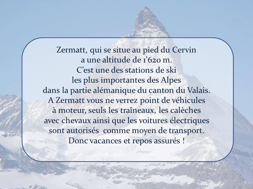 Zermatt, qui se situe au pied du Cervin a une altitude de 1'620 m.