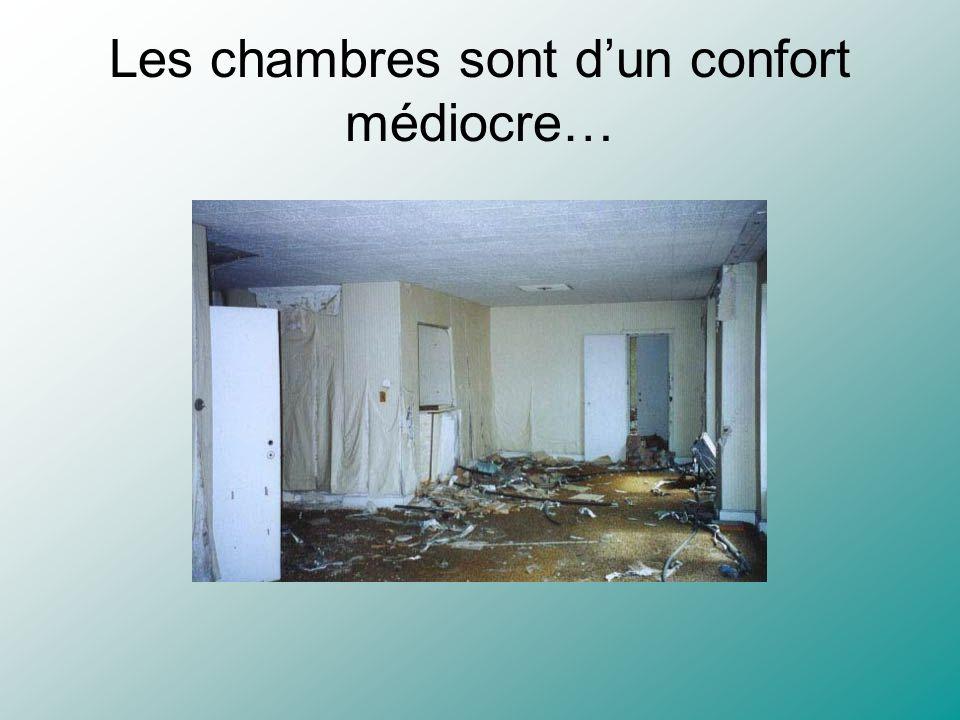 Les chambres sont d'un confort médiocre…