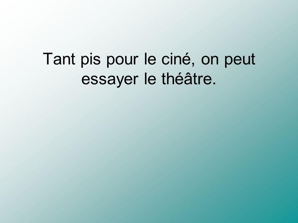 Tant pis pour le ciné, on peut essayer le théâtre.