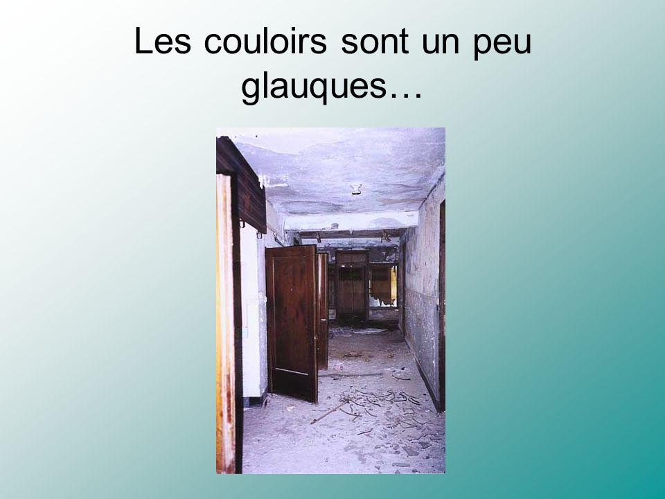 Les couloirs sont un peu glauques…