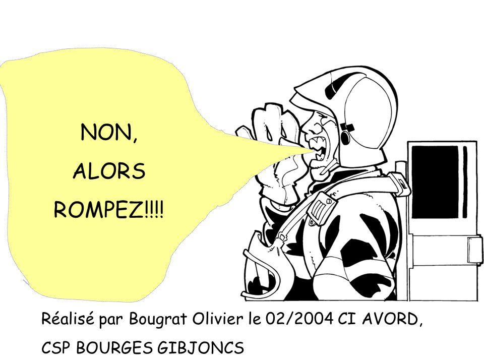 NON, ALORS ROMPEZ!!!! Réalisé par Bougrat Olivier le 02/2004 CI AVORD,