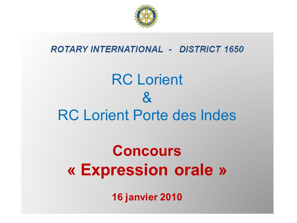 ROTARY INTERNATIONAL - DISTRICT 1650 RC Lorient & RC Lorient Porte des Indes Concours « Expression orale » 16 janvier 2010