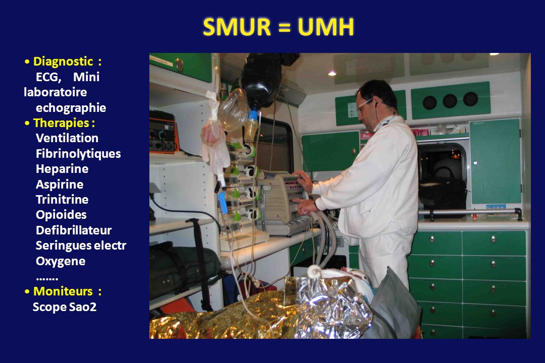 SMUR = UMH Diagnostic : ECG, Mini laboratoire echographie Therapies :