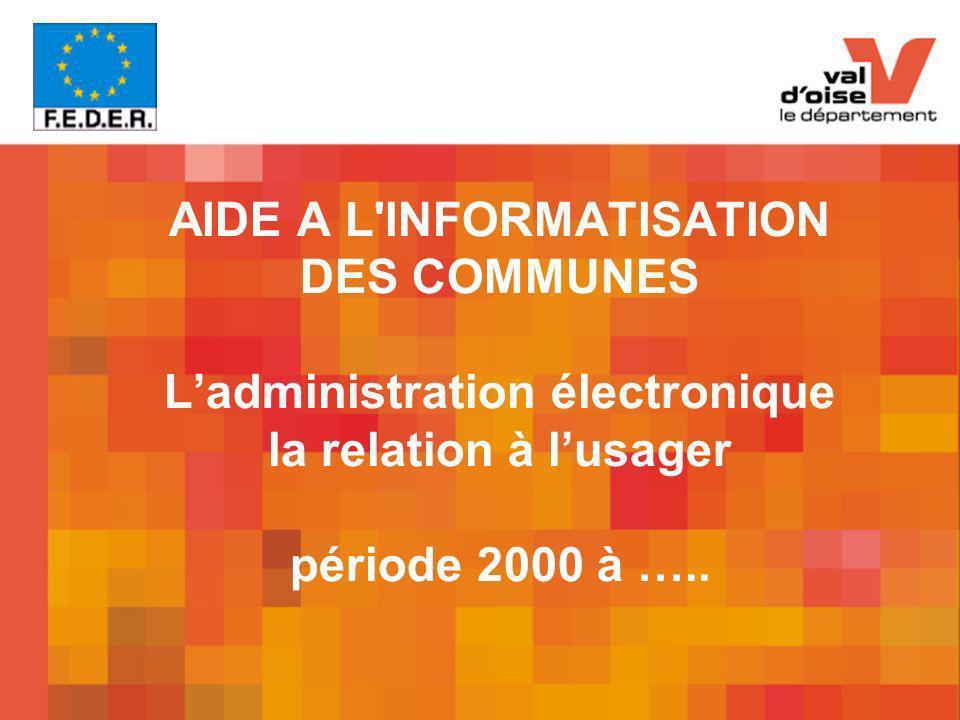 AIDE A L INFORMATISATION DES COMMUNES L'administration électronique la relation à l'usager période 2000 à …..