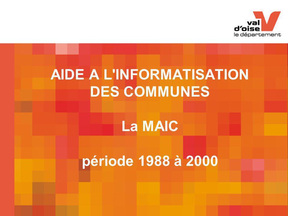 AIDE A L INFORMATISATION DES COMMUNES La MAIC période 1988 à 2000